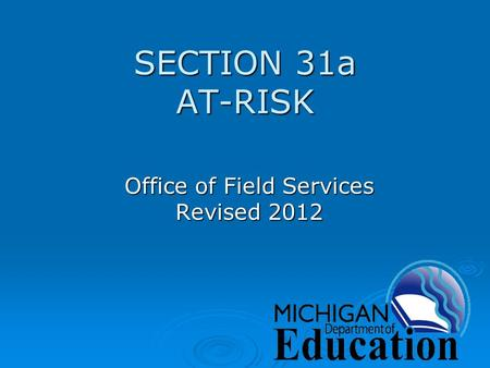 SECTION 31a AT-RISK Office of Field Services Revised 2012.