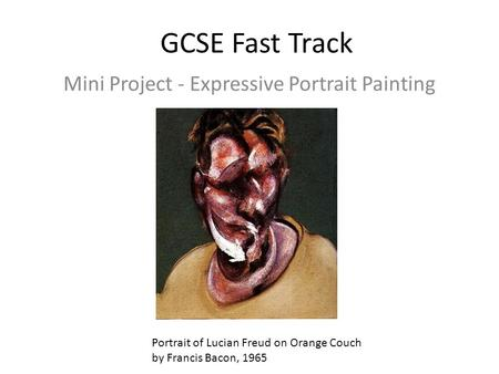 GCSE Fast Track Mini Project - Expressive Portrait Painting Portrait of Lucian Freud on Orange Couch by Francis Bacon, 1965.