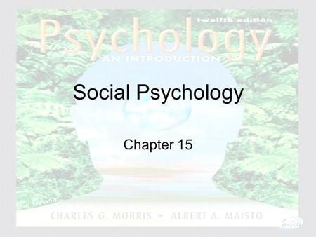 Psychology: An Introduction Charles A. Morris & Albert A. Maisto © 2005 Prentice Hall Social Psychology Chapter 15.