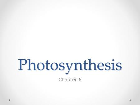 Photosynthesis Chapter 6. Obtaining Energy  Almost all of the energy in living systems comes from the sun.