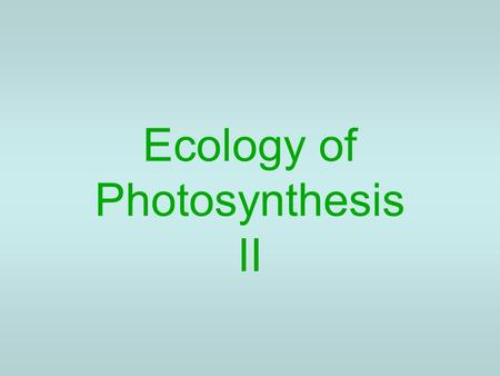 Ecology of Photosynthesis II. The Light Compensation Point PPFD = Photosynthetic Photon Flux Density.