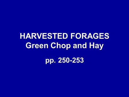 HARVESTED FORAGES Green Chop and Hay pp. 250-253.
