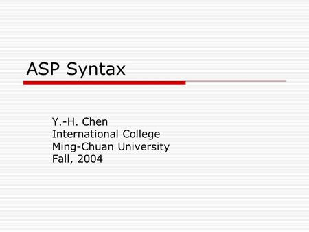 ASP Syntax Y.-H. Chen International College Ming-Chuan University Fall, 2004.