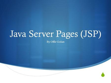  Java Server Pages (JSP) By Offir Golan. What is JSP?  A technology that allows for the creation of dynamically generated web pages based on HTML, XML,