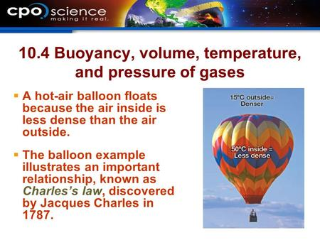 10.4 Buoyancy, volume, temperature, and pressure of gases  A hot-air balloon floats because the air inside is less dense than the air outside.  The balloon.
