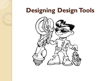 Designing Design Tools. What is design tools? Why do we need them?