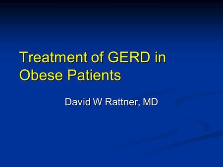 Treatment of GERD in Obese Patients David W Rattner, MD.