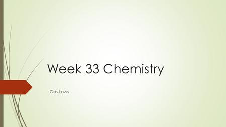 Week 33 Chemistry Gas Laws. Warm Up: 4 Minutes You should be working SILENTLY Stay in your own seat If the pressure of a tire is over 35 psi, it is likely.