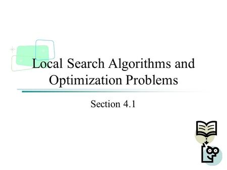 Local Search Algorithms and Optimization Problems Section 4.1.