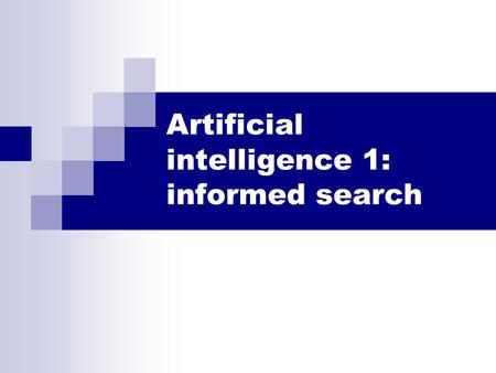 Artificial intelligence 1: informed search. 2 Outline Informed = use problem-specific knowledge Which search strategies?  Best-first search and its variants.