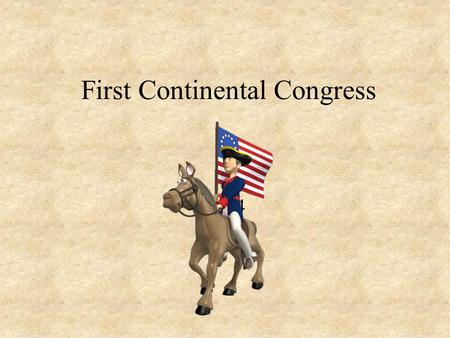 First Continental Congress 1774. First Continental Congress  56 colonial delegates Samuel Adams: organized BTP John Adams: defended the soldiers in BM.