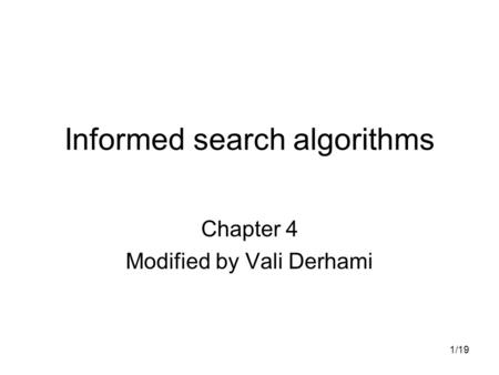 1/19 Informed search algorithms Chapter 4 Modified by Vali Derhami.