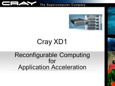 Cray XD1 Reconfigurable Computing for Application Acceleration.