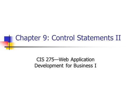 Chapter 9: Control Statements II CIS 275—Web Application Development for Business I.