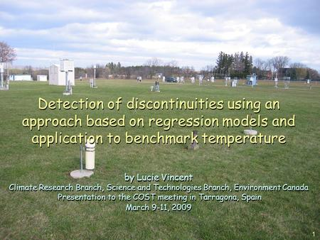 1 Detection of discontinuities using an approach based on regression models and application to benchmark temperature by Lucie Vincent Climate Research.
