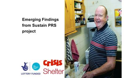 Emerging Findings from Sustain PRS project. Sustain - project background 3 year research project with 128 people About people who have been resettled.