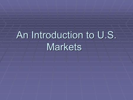 An Introduction to U.S. Markets.  Markets  How are prices set?