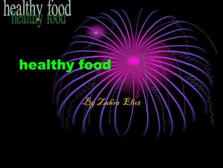 Healthy food By Zahra Eliot. Eat some of these healthy food.