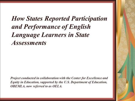 How States Reported Participation and Performance of English Language Learners in State Assessments Project conducted in collaboration with the Center.