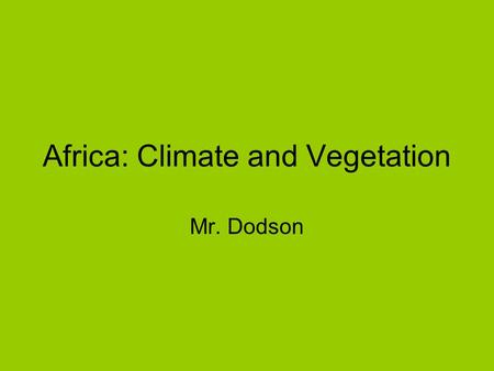 "Africa: Climate and Vegetation Mr. Dodson. Africa is so hot because it lies between the Tropic of Cancer and tropic of Capricorn ""Sahara"" is Arabic for."