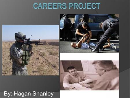 By: Hagan Shanley. For my first career I chose the military. There are no unions in this career field. There aren't any unions because the government.