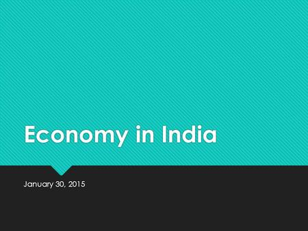 Economy in India January 30, 2015. Type of Economy in India  India is a mixed economy  They have a blend of all three types: market, traditional, and.