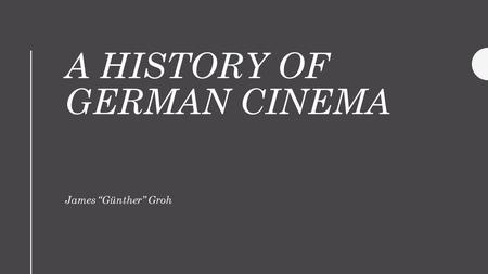 "A HISTORY OF GERMAN CINEMA James ""Günther"" Groh. A New Industry (1895-1918) The Skladanowsky Brothers (1895)"