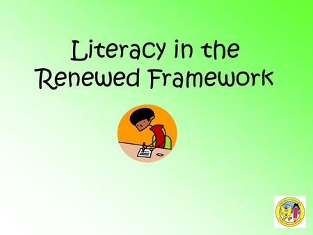 Literacy in the Renewed Framework. Objectives To consolidate the process for planning Renewed Framework units:  Teaching Sequence  Overview & Objectives.