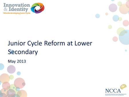 Junior Cycle Reform at Lower Secondary May 2013. Why change? ESRI research - evidence base for junior cycle review 1 st year, 2 nd year, 3 rd year nature.