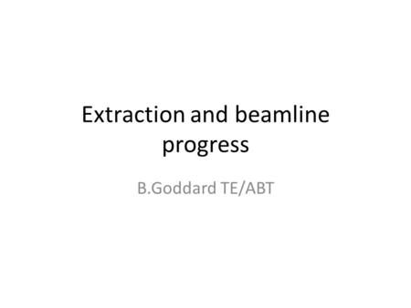 Extraction and beamline progress B.Goddard TE/ABT.