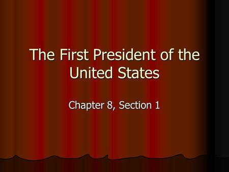 The First President of the United States Chapter 8, Section 1.