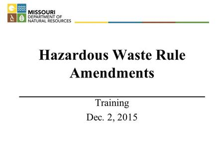 Hazardous Waste Rule Amendments ___________________________ Training Dec. 2, 2015.