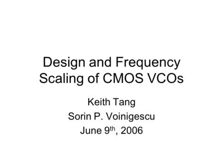 Design and Frequency Scaling of CMOS VCOs Keith Tang Sorin P. Voinigescu June 9 th, 2006.