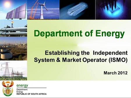 Establishing the Independent System & Market Operator (ISMO) March 2012.
