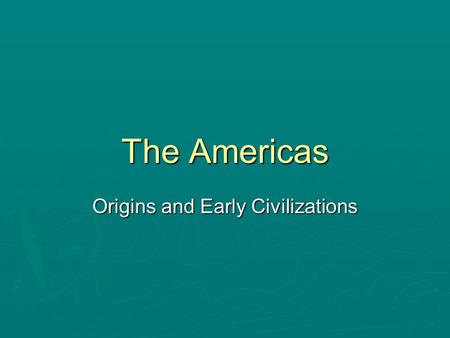 The Americas Origins and Early Civilizations. Origins  Many believe that the indigenous people of the American continent arrived in the area by crossing.