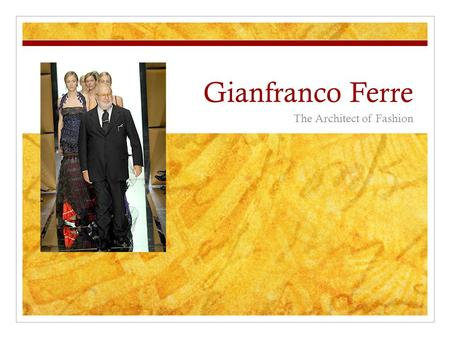 Gianfranco Ferre The Architect of Fashion. Gianfranco Ferre Gianfranco Ferre became a household name in America in 1978 He introduced simple but extraordinary.