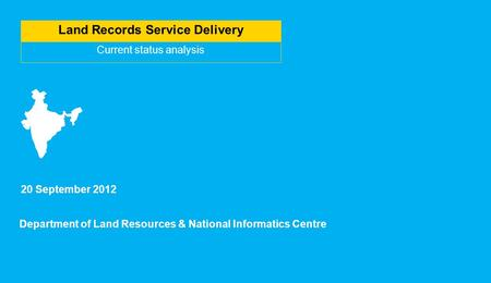 Land Records Service Delivery Current status analysis 20 September 2012 Department of Land Resources & National Informatics Centre.