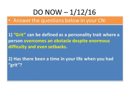 "DO NOW – 1/12/16 Answer the questions below in your CN: 1) ""Grit"" can be defined as a personality trait where a person overcomes an obstacle despite enormous."