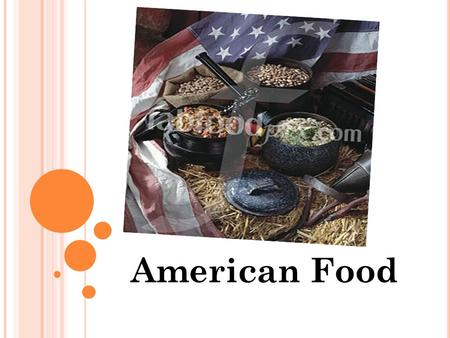 American Food. A MERICANS EAT A LOT. T HEY HAVE THREE MEALS A DAY : BREAKFAST, LUNCH AND DINNER. M OST OF A MERICANS DON ' T EAT HOME BUT PREFER TO GO.