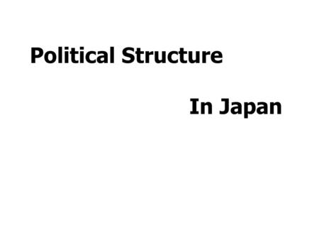 Political Structure In Japan. Historical Origins of the Modern Japanese State  Isolation  Commodore Perry: open ports to trade  Meiji Restoration (1868)