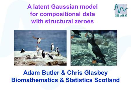 A latent Gaussian model for compositional data with structural zeroes Adam Butler & Chris Glasbey Biomathematics & Statistics Scotland.