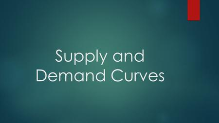 Supply and Demand Curves. Law of Demand and Demand Curve  Law of Demand= Relationship between the quantity demanded and price is inverse. (They move.