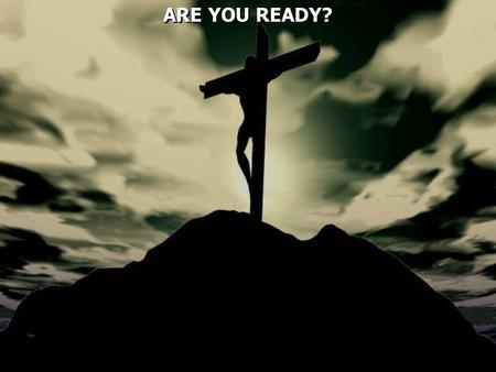 ARE YOU READY?. The Bible says we must be ready to share.