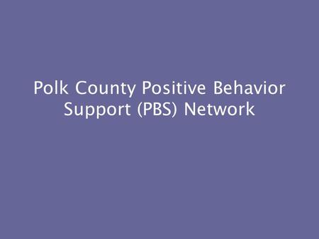 Polk County Positive Behavior Support (PBS) Network.
