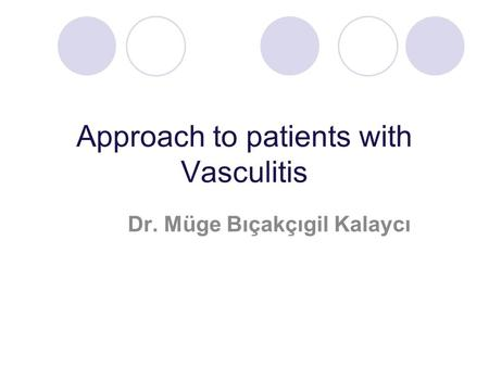 Approach to patients with Vasculitis Dr. Müge Bıçakçıgil Kalaycı.