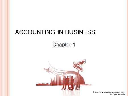 © 2009 The McGraw-Hill Companies, Inc., All Rights Reserved ACCOUNTING IN BUSINESS Chapter 1.