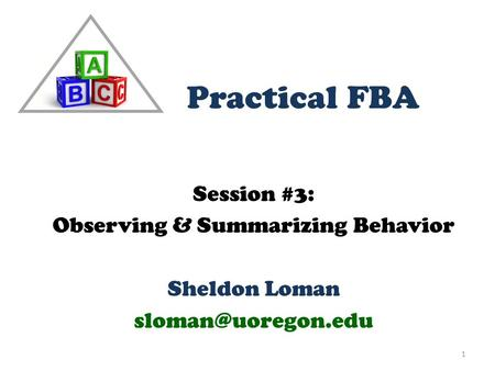 Session #3: Observing & Summarizing Behavior Sheldon Loman 1 Practical FBA.