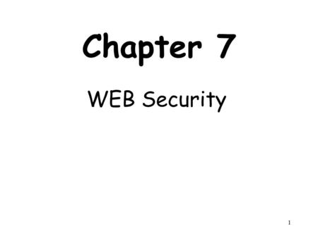 1 Chapter 7 WEB Security. 2 Outline Web Security Considerations Secure Socket Layer (SSL) and Transport Layer Security (TLS) Secure Electronic Transaction.