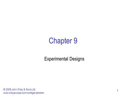 11 Chapter 9 Experimental Designs © 2009 John Wiley & Sons Ltd. www.wileyeurope.com/college/sekaran.