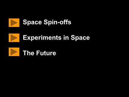 Space Spin-offs Experiments in Space The Future. A space spin-off is something that was made for use in space, but is now also used by people on the Earth.